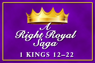 A Right Royal Saga - 1 Kings 12-22