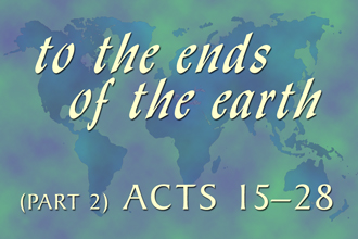 To The Ends Of The Earth (Part 2) - Acts 15-28